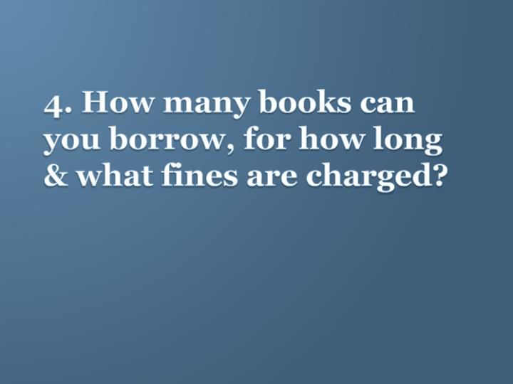 4. How many books can you borrow, for how long & what fines are charged?