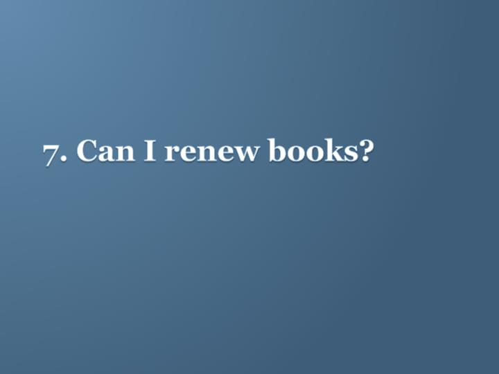 7. Can I renew books?