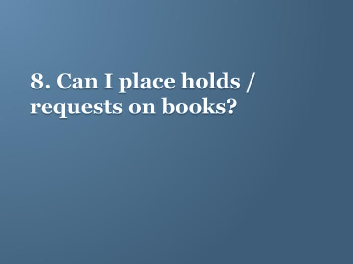 8. Can I place holds / requests on books?