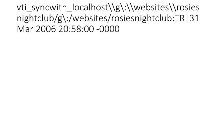 vti_syncwith_localhost\g\:\websites\rosiesnightclub/g\:/websites/rosiesnightclub:TR|31 Mar 2006 20:58:00 -0000