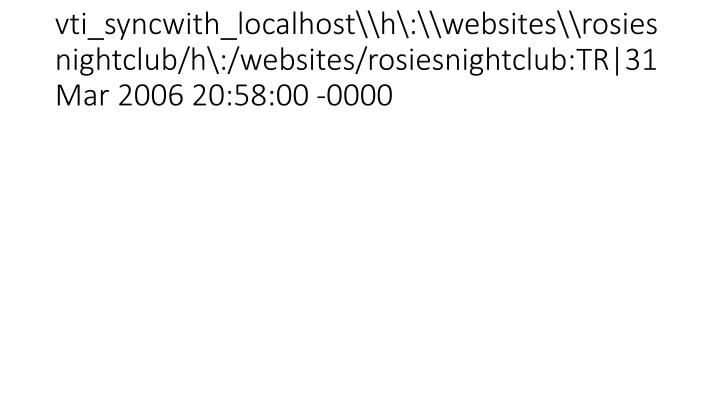 vti_syncwith_localhost\h\:\websites\rosiesnightclub/h\:/websites/rosiesnightclub:TR|31 Mar 2006 20:58:00 -0000