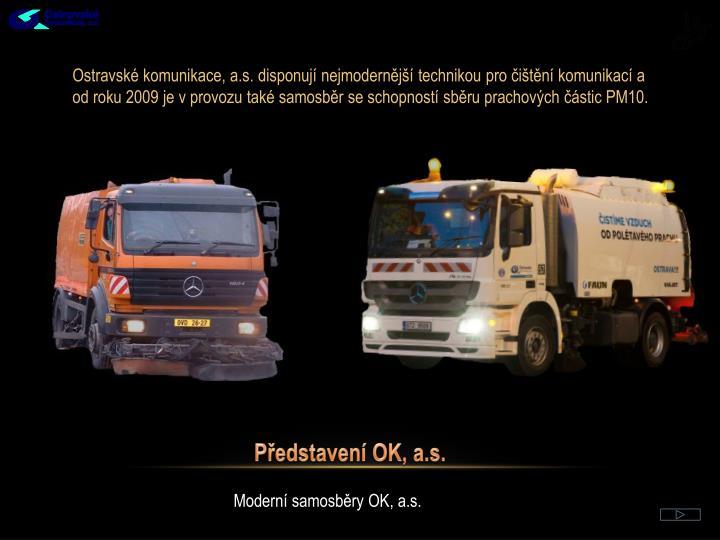Ostravské komunikace, a.s. disponují nejmodernější technikou pro čištění komunikací a od roku 2009 je v provozu také samosběr se schopností sběru prachových částic PM10.