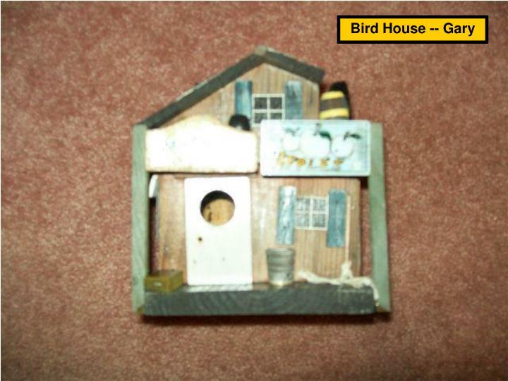 Bird House -- Gary