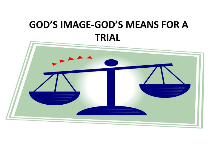 GOD'S IMAGE-GOD'S MEANS FOR A TRIAL