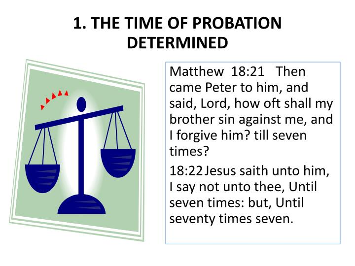 1. THE TIME OF PROBATION DETERMINED