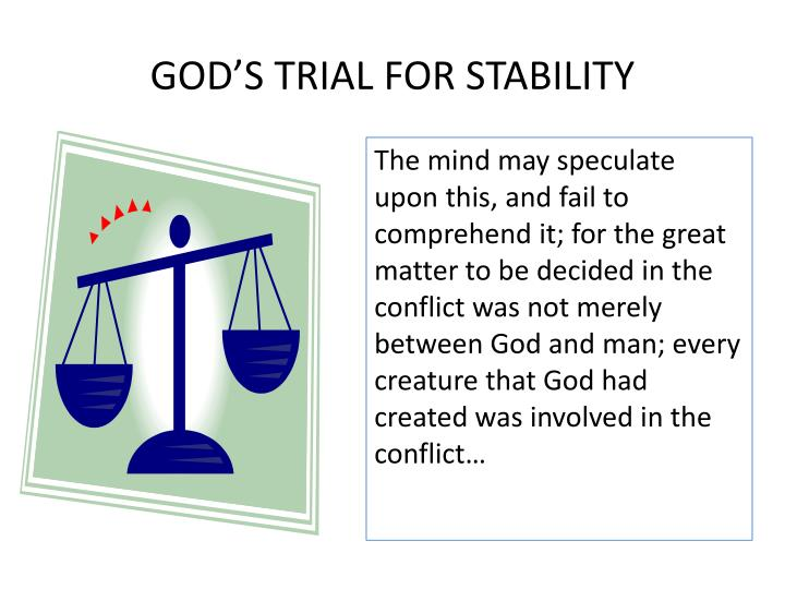 GOD'S TRIAL FOR STABILITY