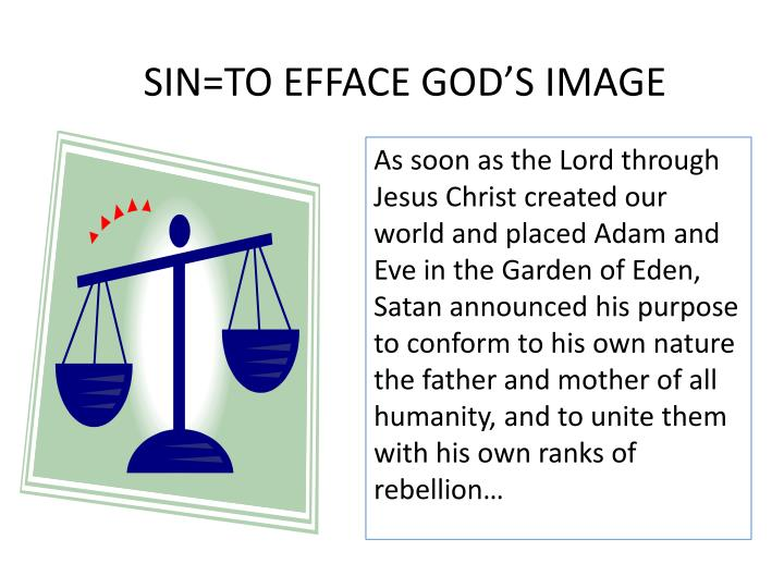 SIN=TO EFFACE GOD'S IMAGE