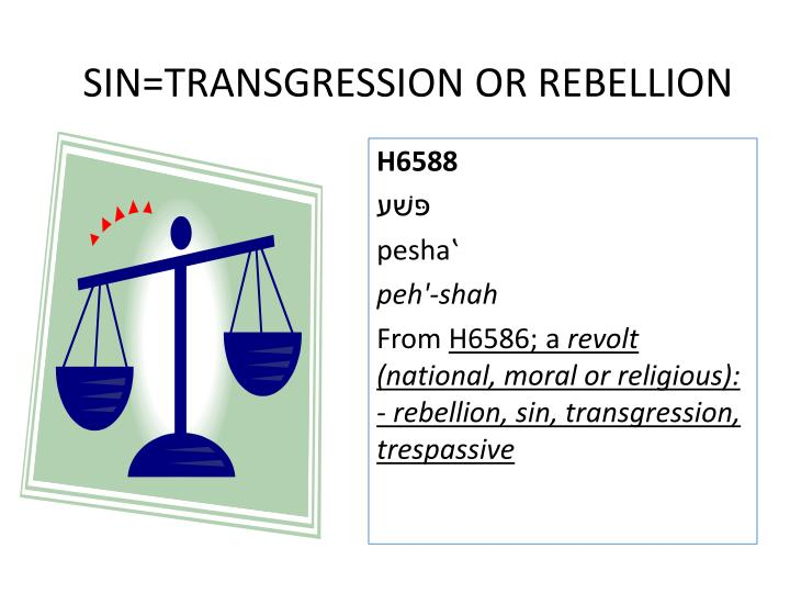 SIN=TRANSGRESSION OR REBELLION