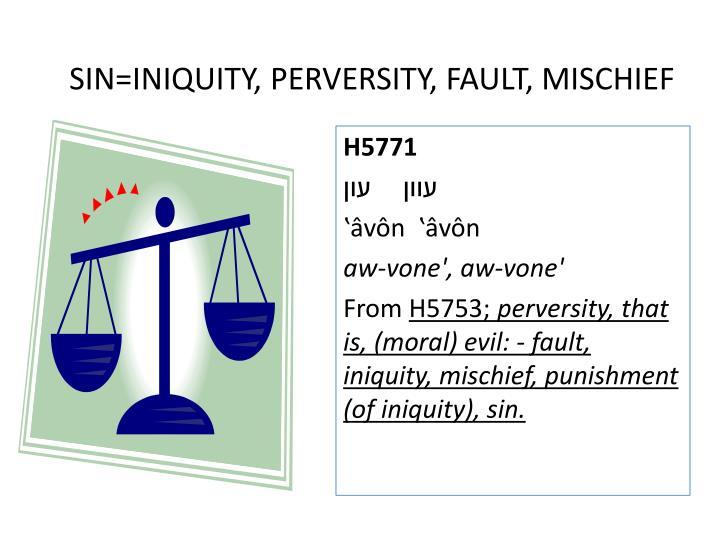 SIN=INIQUITY, PERVERSITY, FAULT, MISCHIEF