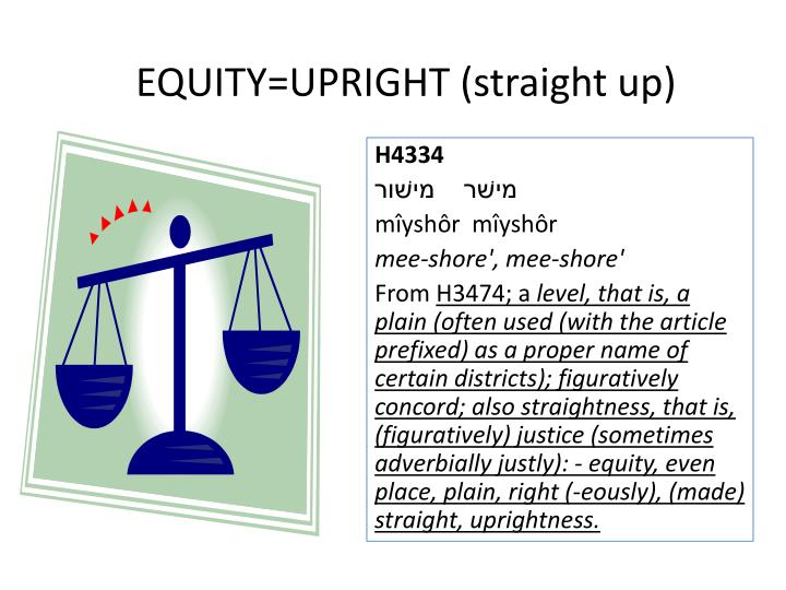EQUITY=UPRIGHT (straight up)