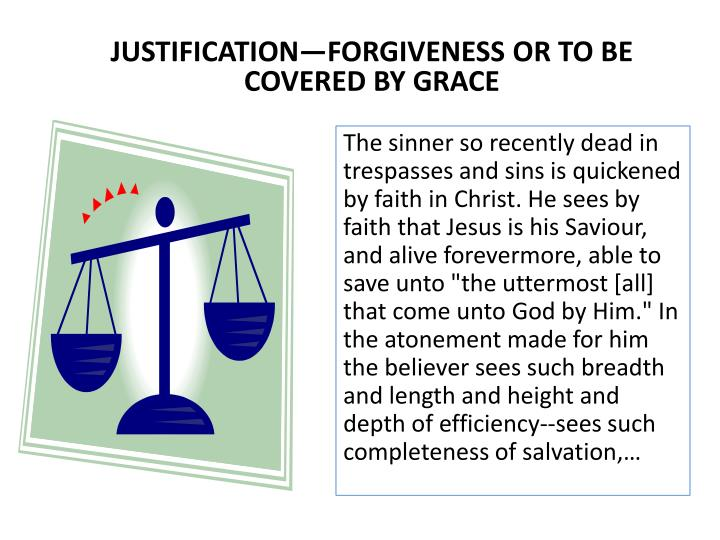 JUSTIFICATION—FORGIVENESS OR TO BE COVERED BY GRACE