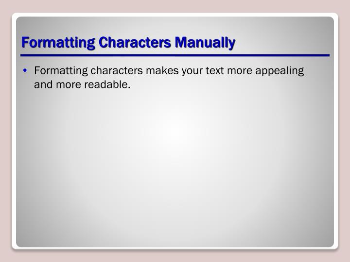 Formatting Characters Manually