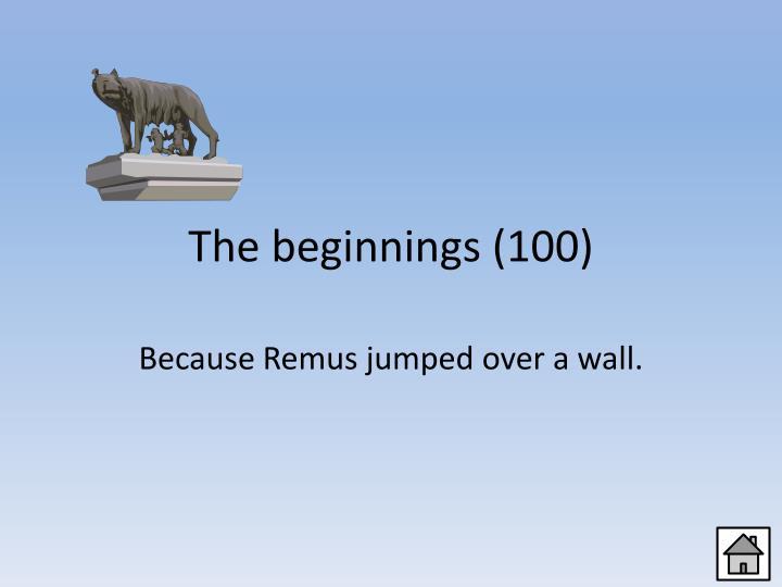The beginnings (100)