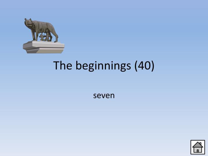 The beginnings (40)
