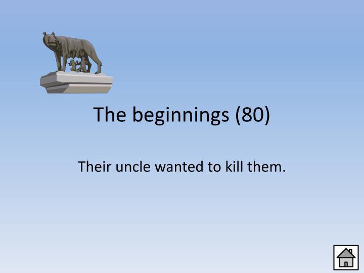 The beginnings (80)
