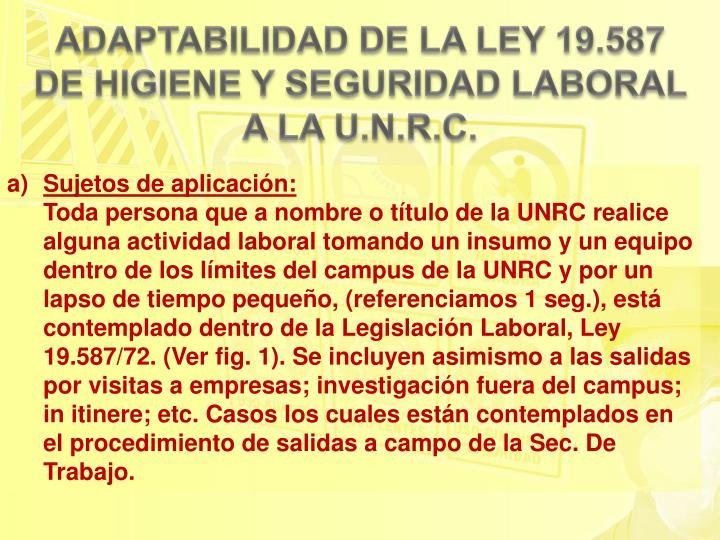 ADAPTABILIDAD DE LA LEY 19.587 DE HIGIENE Y SEGURIDAD LABORAL A LA U.N.R.C.