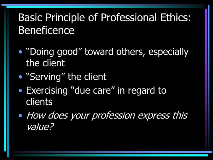Basic Principle of Professional Ethics: Beneficence