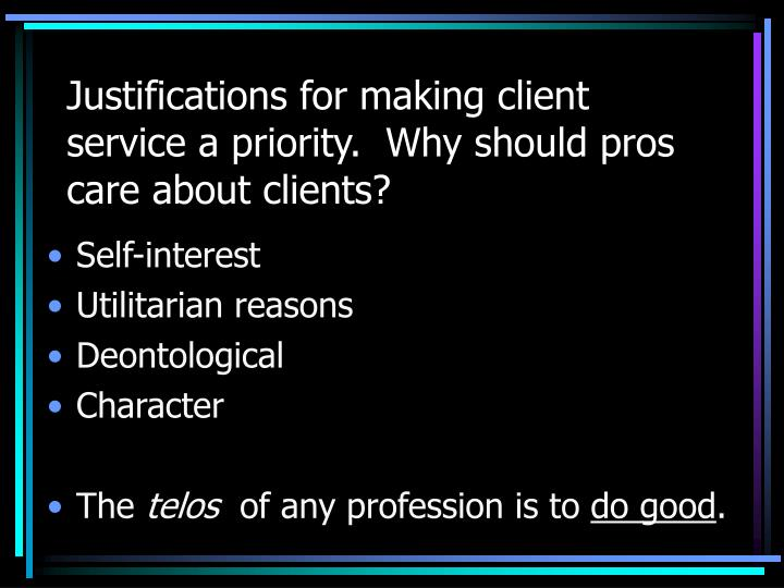 Justifications for making client service a priority.  Why should pros care about clients?