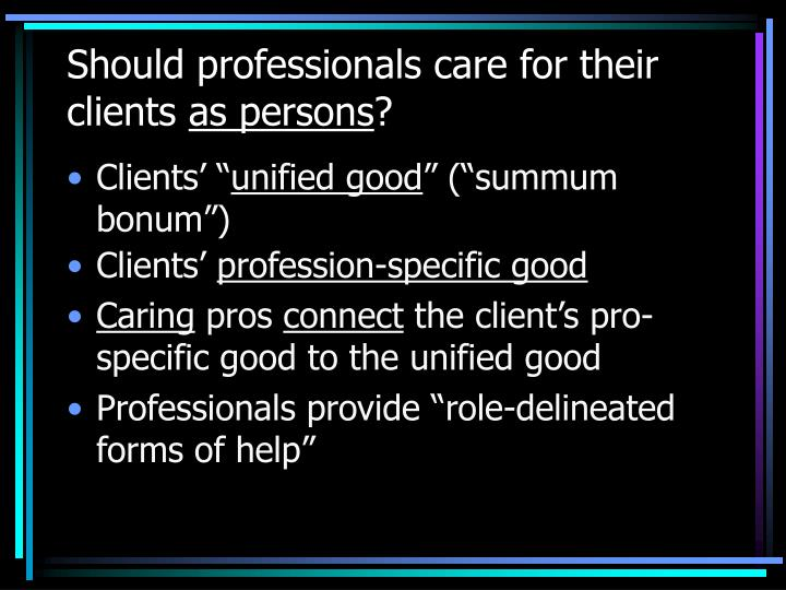 Should professionals care for their clients