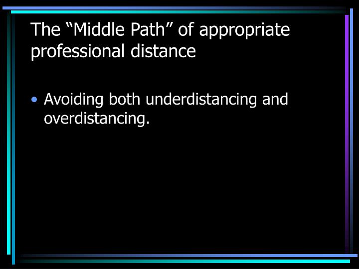 "The ""Middle Path"" of appropriate professional distance"