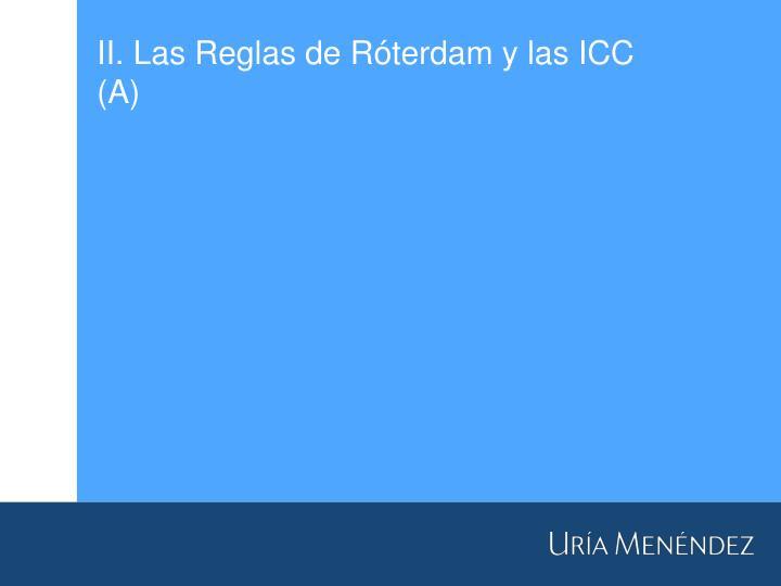 II. Las Reglas de Róterdam y las ICC (A)