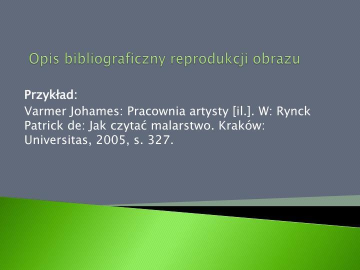 Opis bibliograficzny reprodukcji obrazu