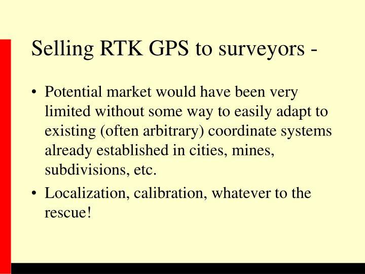 Selling RTK GPS to surveyors -