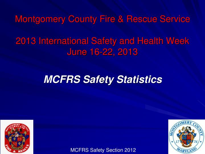 Montgomery county fire rescue service 2013 international safety and health week june 16 22 2013