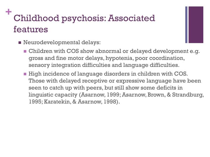 Childhood psychosis: Associated features