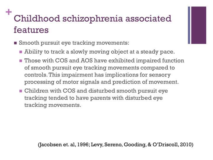 Childhood schizophrenia associated features