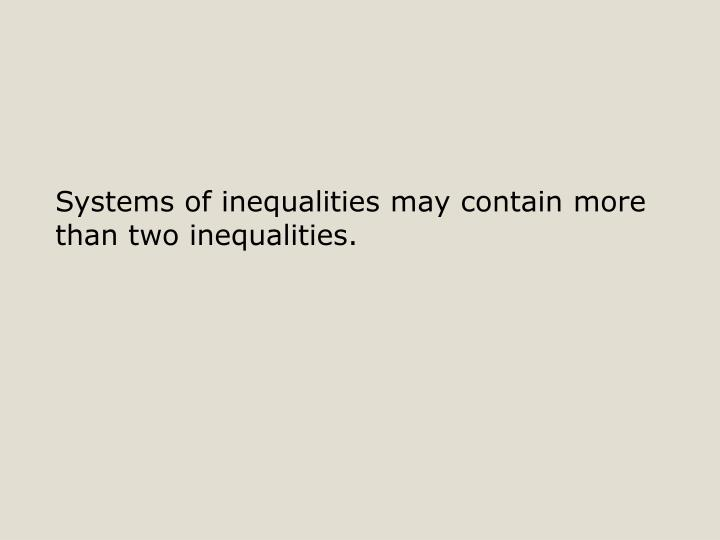 Systems of inequalities may contain more than two inequalities.