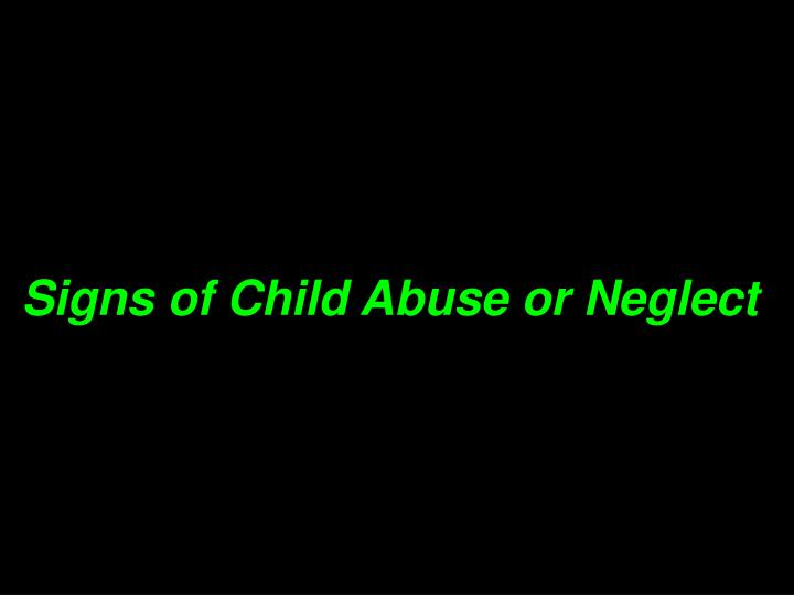 Signs of Child Abuse or Neglect