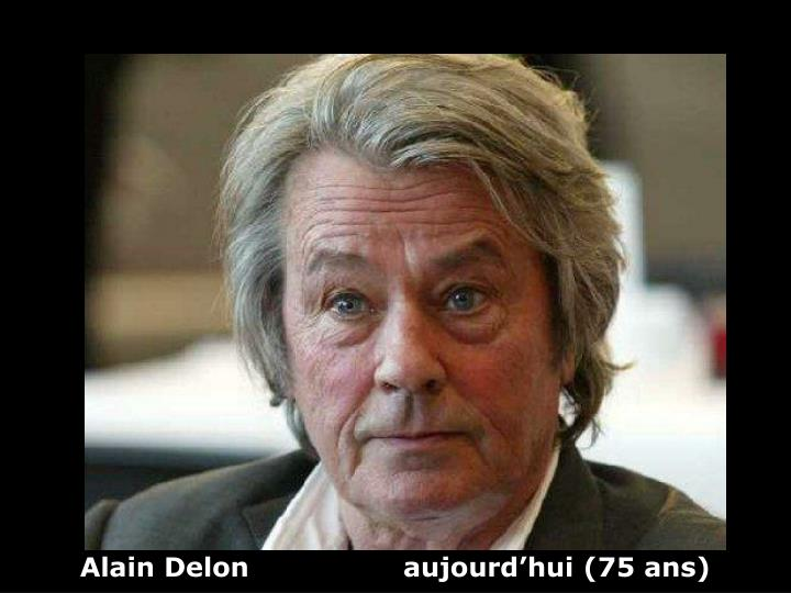 Alain Delon                 aujourd'hui (75 ans)