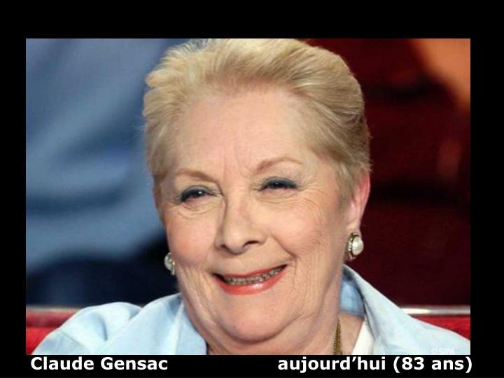 Claude Gensac                   aujourd'hui (83 ans)