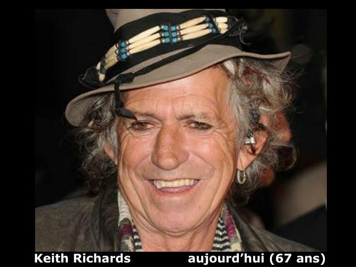 Keith Richards              aujourd'hui (67 ans)