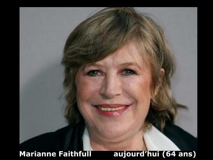 Marianne Faithfull         aujourd'hui (64 ans)