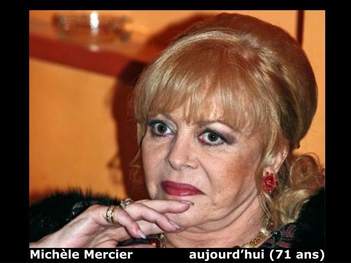 Michèle Mercier              aujourd'hui (71 ans)