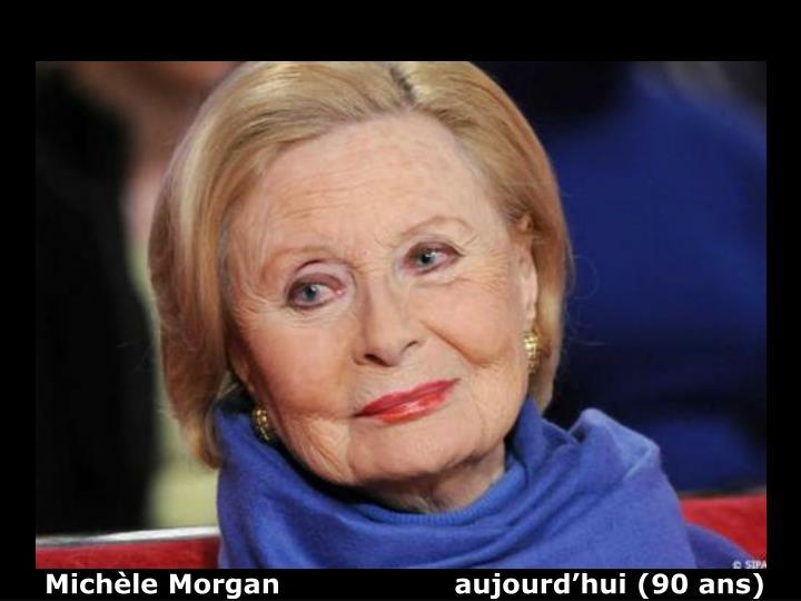 Michèle Morgan                   aujourd'hui (90 ans)