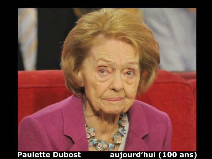 Paulette Dubost            aujourd'hui (100 ans)