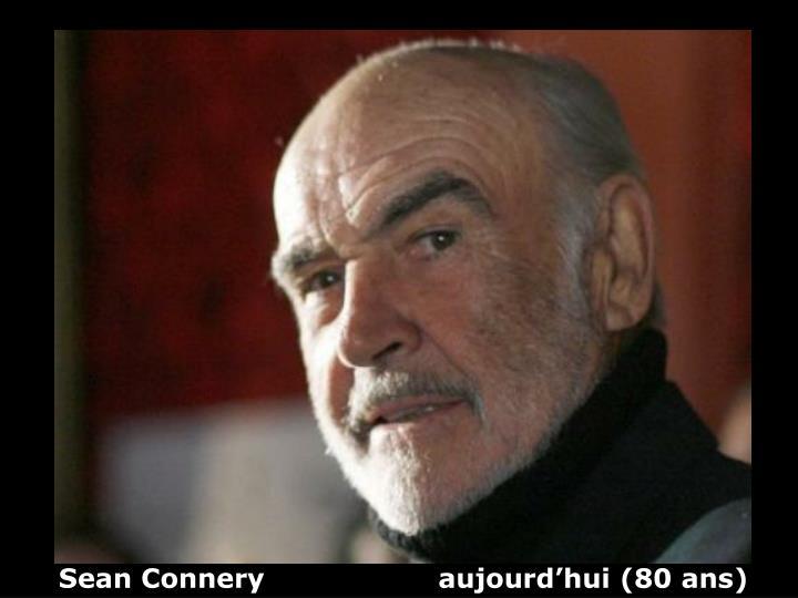 Sean Connery                   aujourd'hui (80 ans)