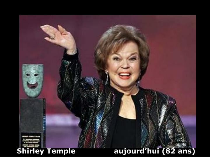 Shirley Temple                aujourd'hui (82 ans)