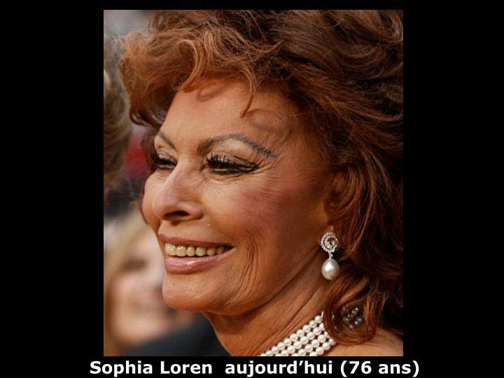 Sophia Loren  aujourd'hui (76 ans)