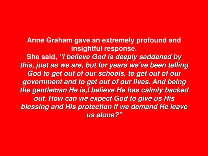 Anne Graham gave an extremely profound and insightful response.
