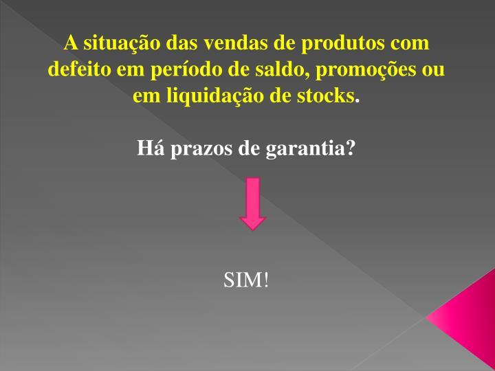 A situação das vendas de produtos com defeito em período de saldo, promoções ou em liquidação de stocks