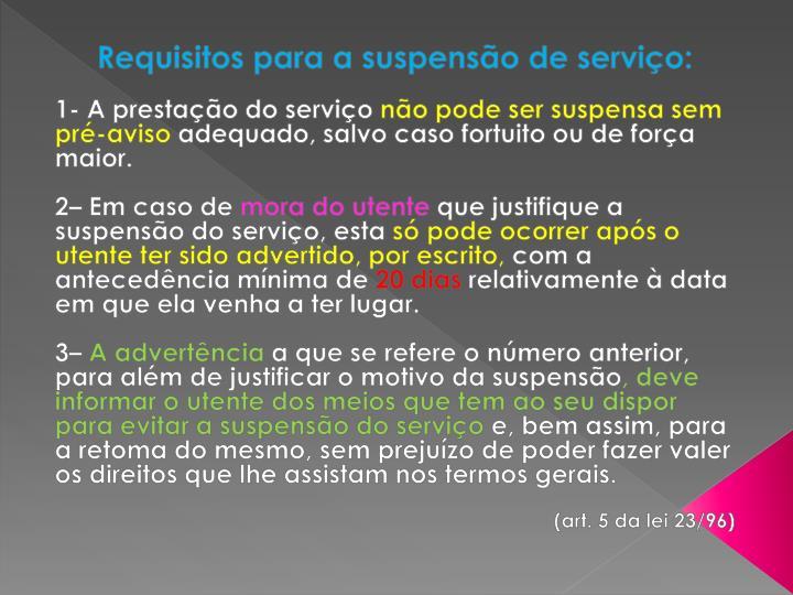 Requisitos para a suspensão de serviço:
