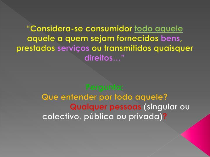 """Considera-se consumidor"