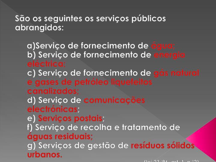 São os seguintes os serviços públicos abrangidos:
