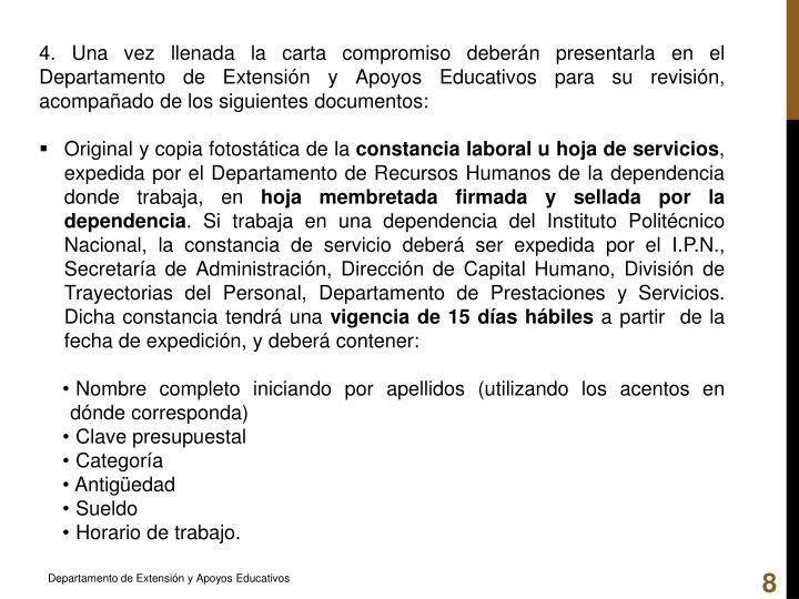 4. Una vez llenada la carta compromiso deberán presentarla en el Departamento de Extensión y Apoyos Educativos para su revisión, acompañado de los siguientes documentos: