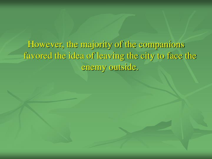 However, the majority of the companions favored the idea of leaving the city to face the enemy outside.