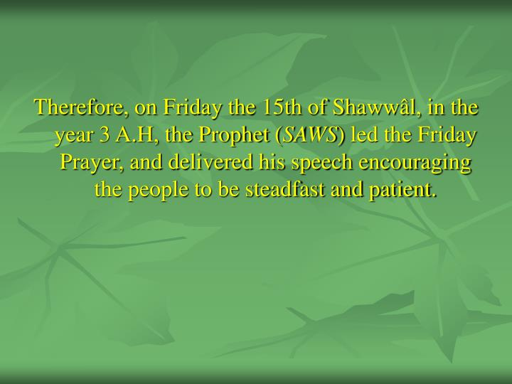 Therefore, on Friday the 15th of Shawwâl, in the year 3 A.H, the Prophet (